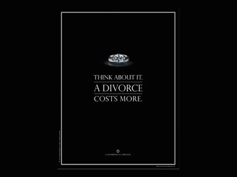 Think about it. A divorce costs more. - De Beers