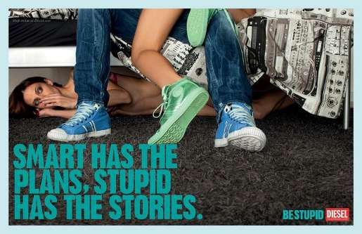 Smart has the plans, stupid has the stories. Be stupid. - Diesel