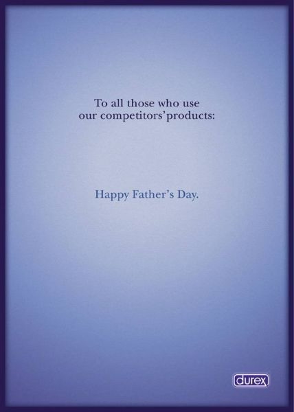To all those who use our competitors' products: Happy Father's Day. - Durex