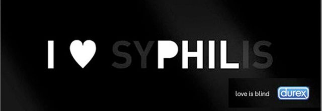 I love syPHILis. Love is blind. - Durex