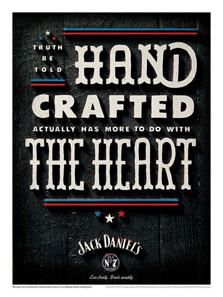 Handcrafted actually has more to do with the heart. - Jack Daniel's