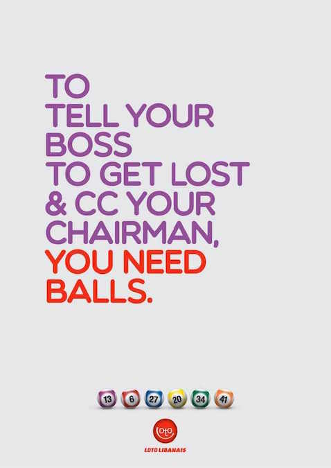To tell your boss to get lost & CC your chairman, you need balls. - Loto Libanais