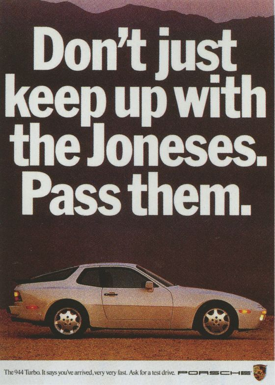 Don't keep up with the Joneses. Pass them. - Porsche