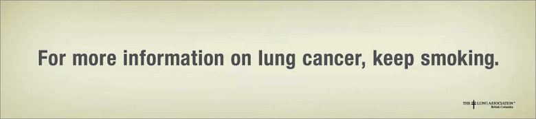 For more information on lung cancer, keep smoking. - The Lung Association, British Columbia
