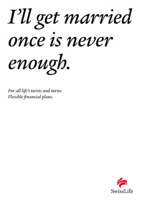 I'll get married once is never enough. For all life's twists and turns: Flexible financial plans. - SwissLife