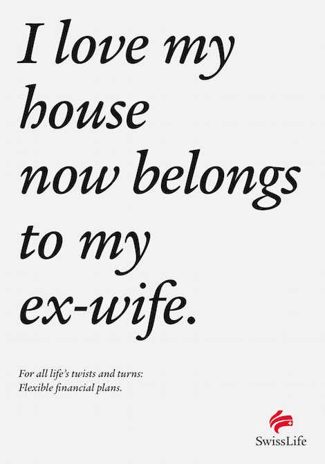 I love my house now belongs to my ex-wife. For all life's twists and turns: Flexible financial plans. - SwissLife