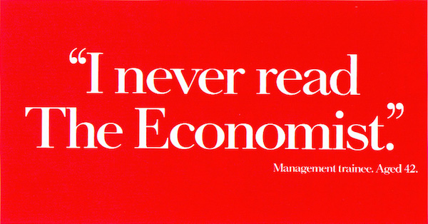 """I never read The Economist."" - Management trainee. Aged 42."