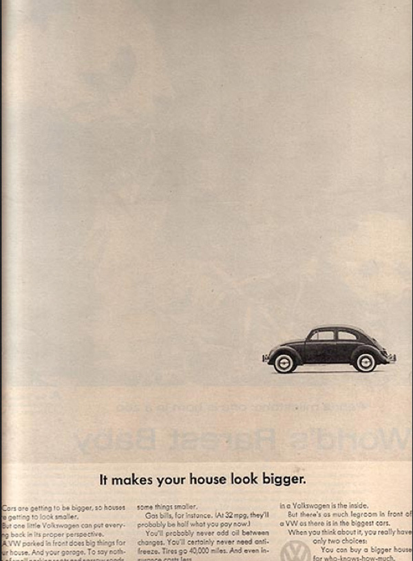 It makes your house look bigger. - Volkswagen Beetle