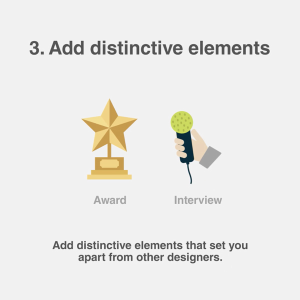 3. Add distinctive elements - Add distinctive elements that set you apart from other designers.