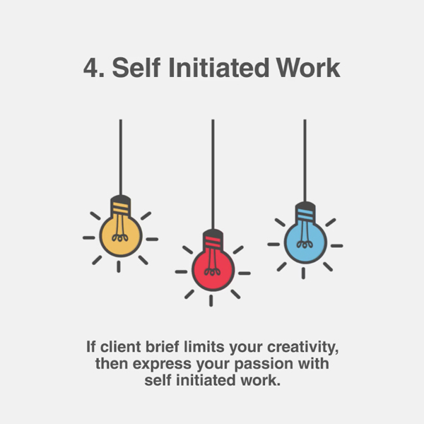 4. Self Initiated Work - If client brief limits your creativity, then express your passion with self initiated work.