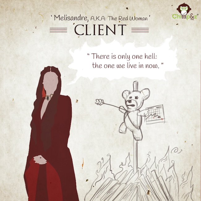 Game of Thrones characters in an advertising agency - Client - Melisandre, a.k.a. The Red Woman