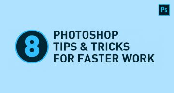 8 Photoshop Tips And Tricks For Faster Work