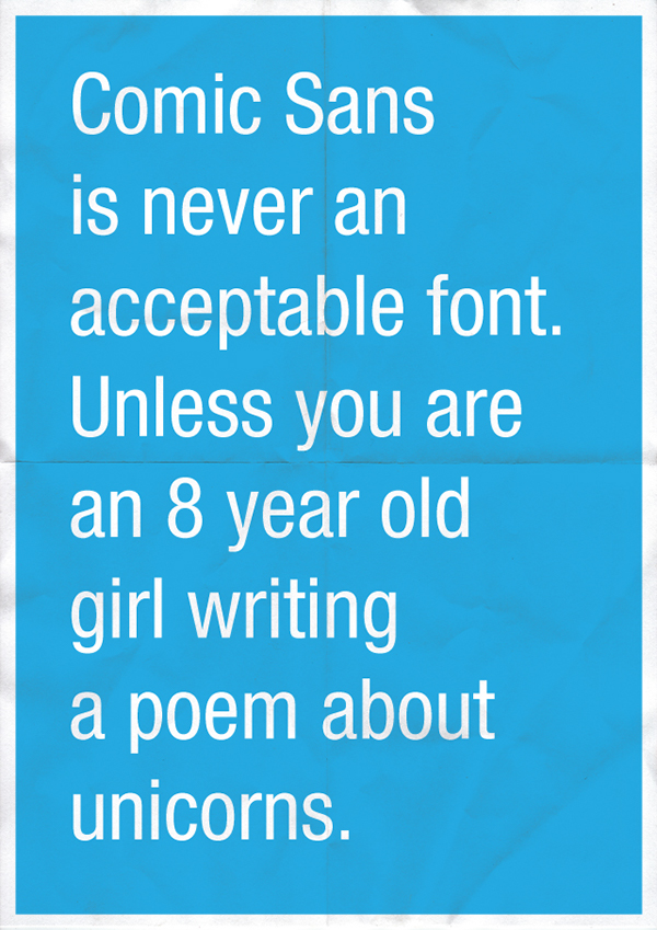 Comic Sans is never an acceptable font. Unless you're an 8 year old girl writing about unicorns.
