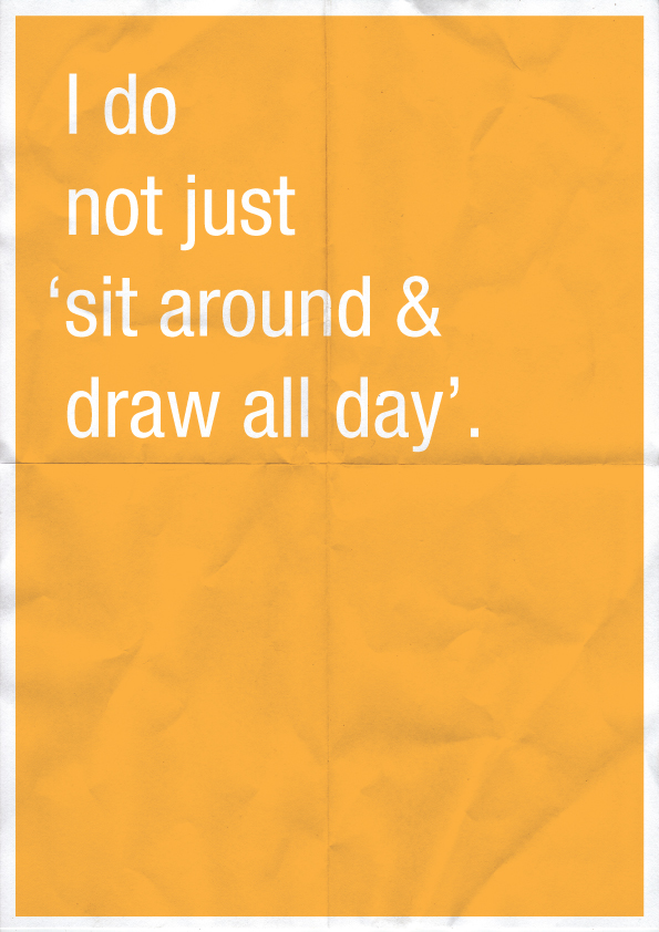 I do not just 'sit around & draw all day'.