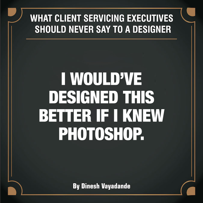 What client servicing executives should never say to a graphic designer - 1