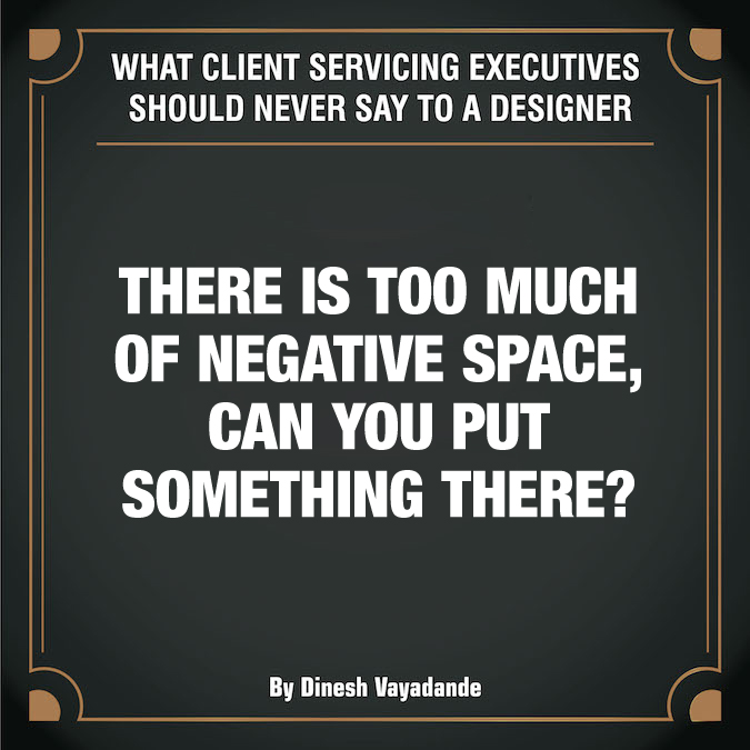 What client servicing executives should never say to a graphic designer - 10
