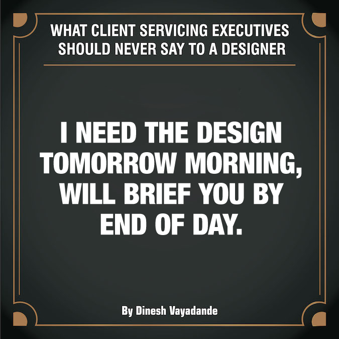 What client servicing executives should never say to a graphic designer - 11