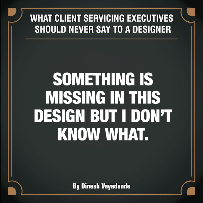 What client servicing executives should never say to a graphic designer - 2
