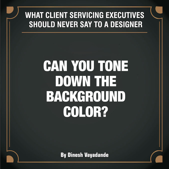 What client servicing executives should never say to a graphic designer - 3