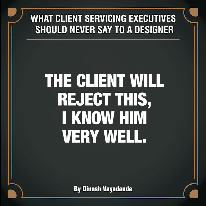 What client servicing executives should never say to a graphic designer - 4