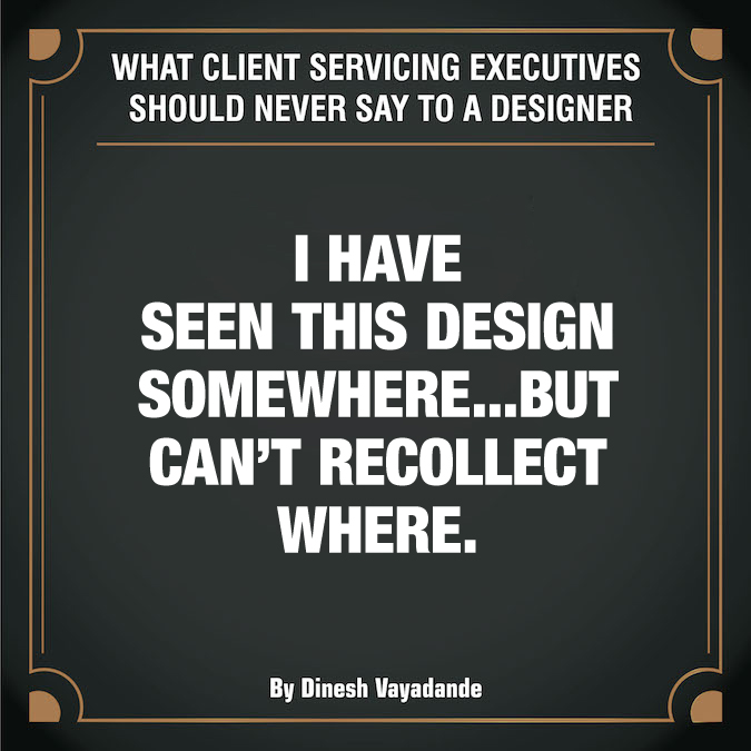What client servicing executives should never say to a graphic designer - 5
