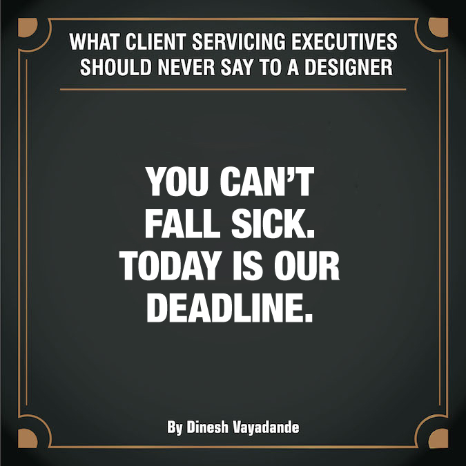 What client servicing executives should never say to a graphic designer - 7