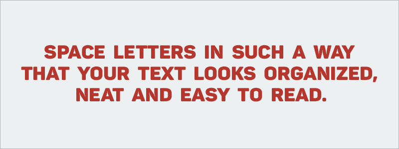 Graphic Design Rules - Space letters in such a way that your text looks organized
