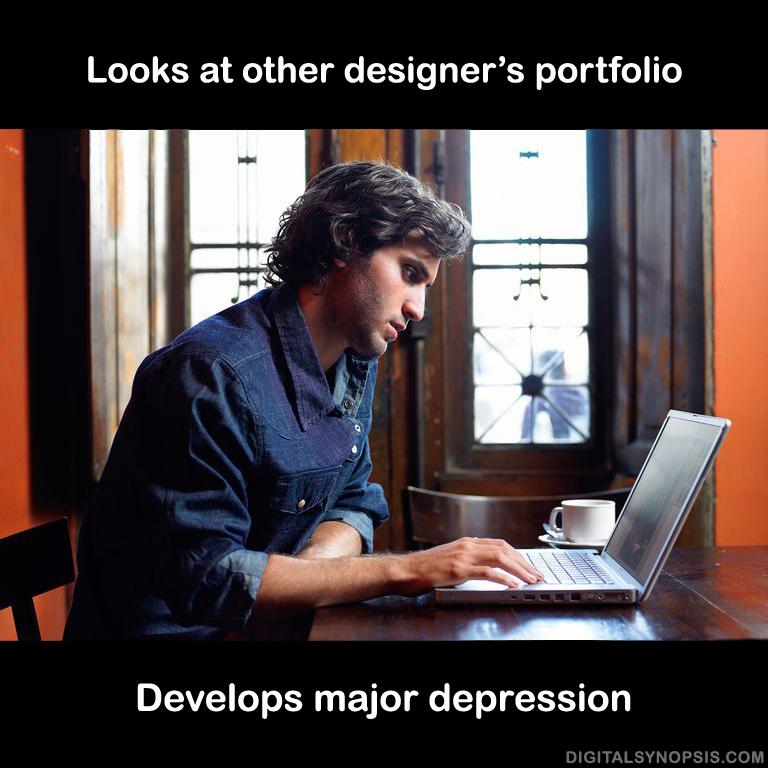Looks at other designer's portfolio, develops major depression.