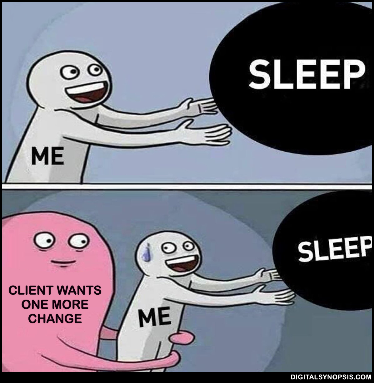 Sleep vs. Client wants one more change