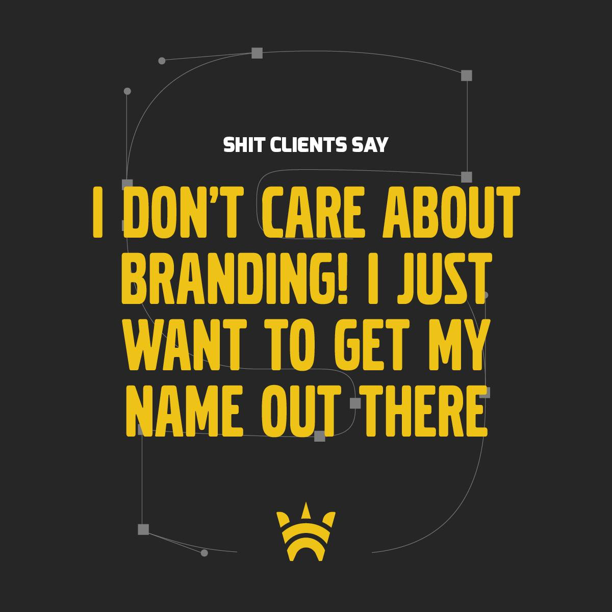 I don't care about branding! I just want to get my name out there