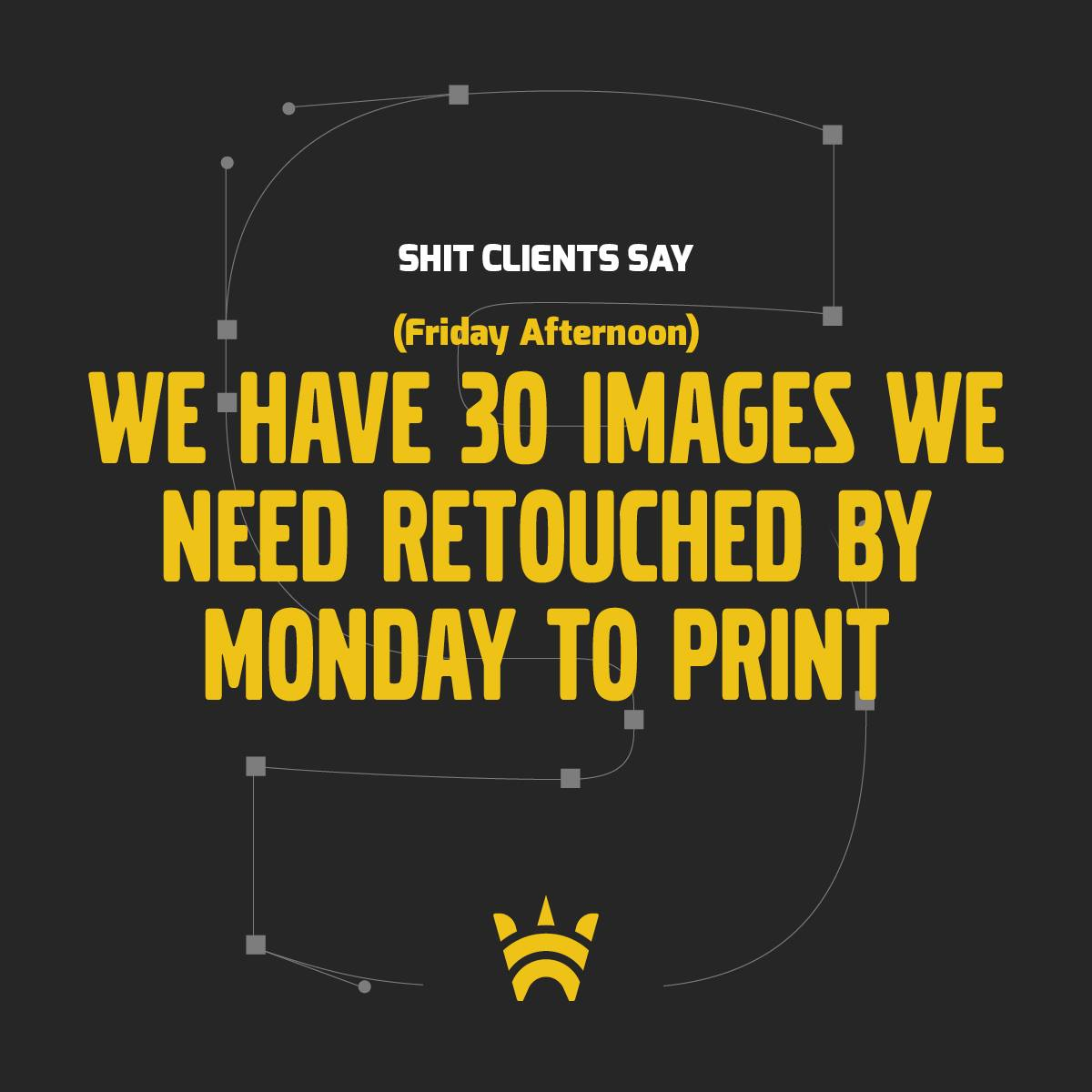 We have 30 images we need retouched by Monday to print