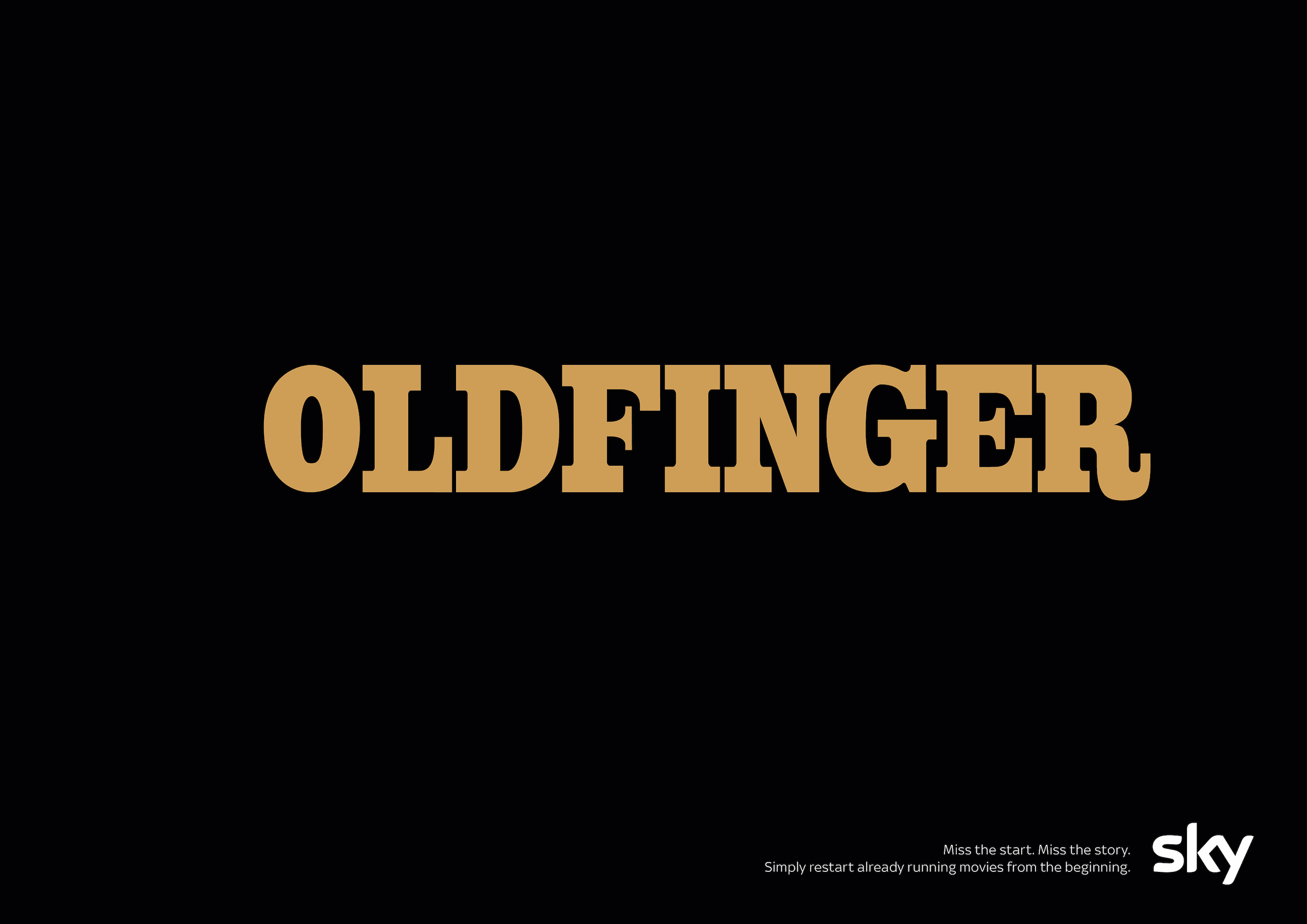 Miss the start. Miss the story - Sky (Goldfinger)