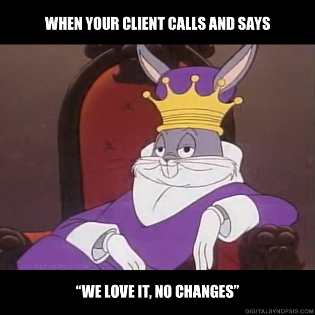 "When your client calls and says ""we love it, no changes."""
