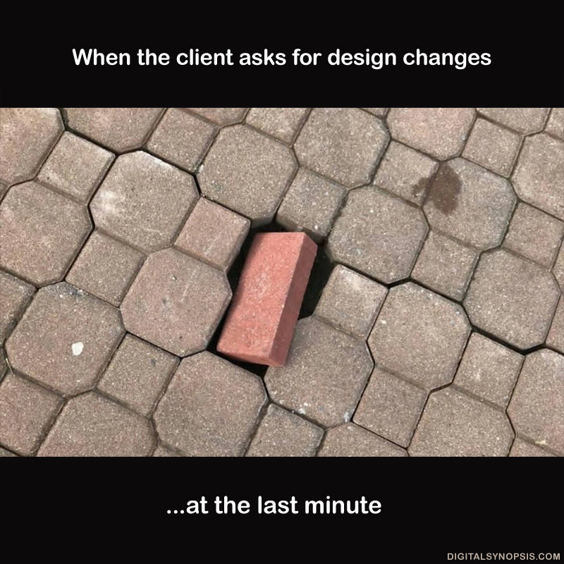 When the client asks for design changes at the last minute
