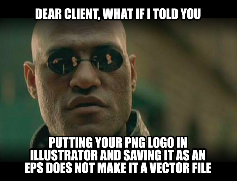 Dear client, what if I told you putting your PNG logo in Illustrator and saving it as an EPS doesn't make it a vector file