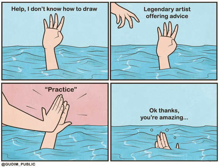 "Drowning Meme: Help, I don't know how to draw - Legendary artist offering advice - ""Practice"" - Ok thanks, you're amazing"