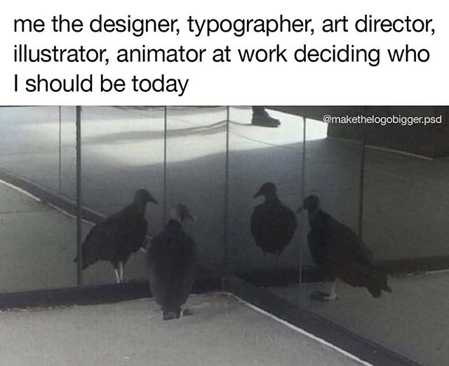 Me the designer, typographer, art director, illustrator, animator at work deciding who I should be today.