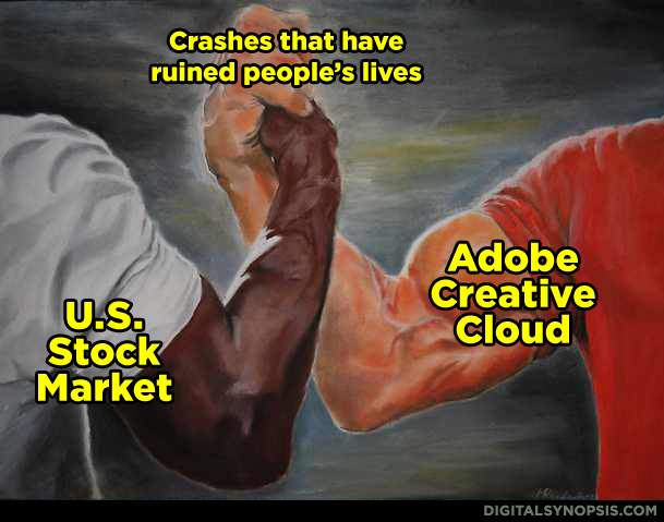 Crashes that have ruined people's lives: US Stock Market vs. Adobe Creative Cloud