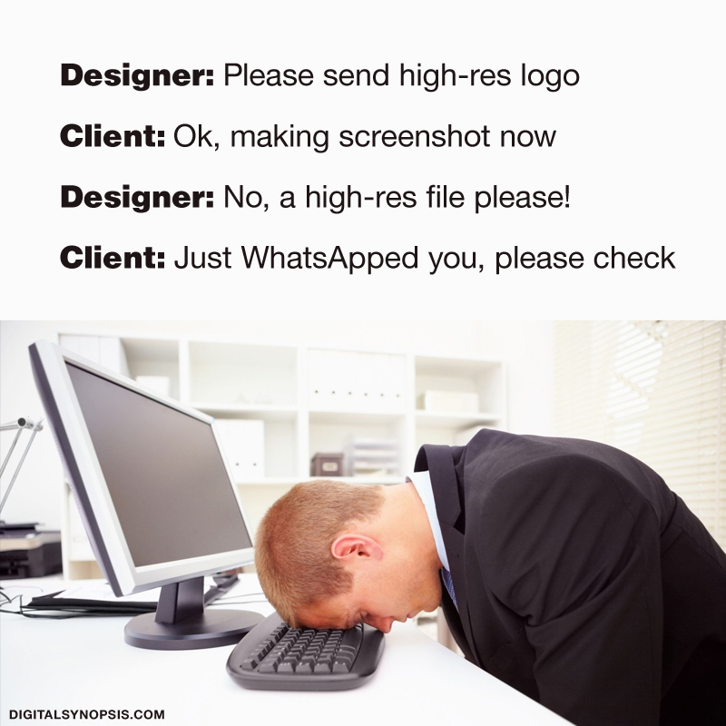 Designer: Please send high-res logo. Client: Ok, making screenshot now. Designer: No, a high-res file please! Client: Just WhatsApped you, please check