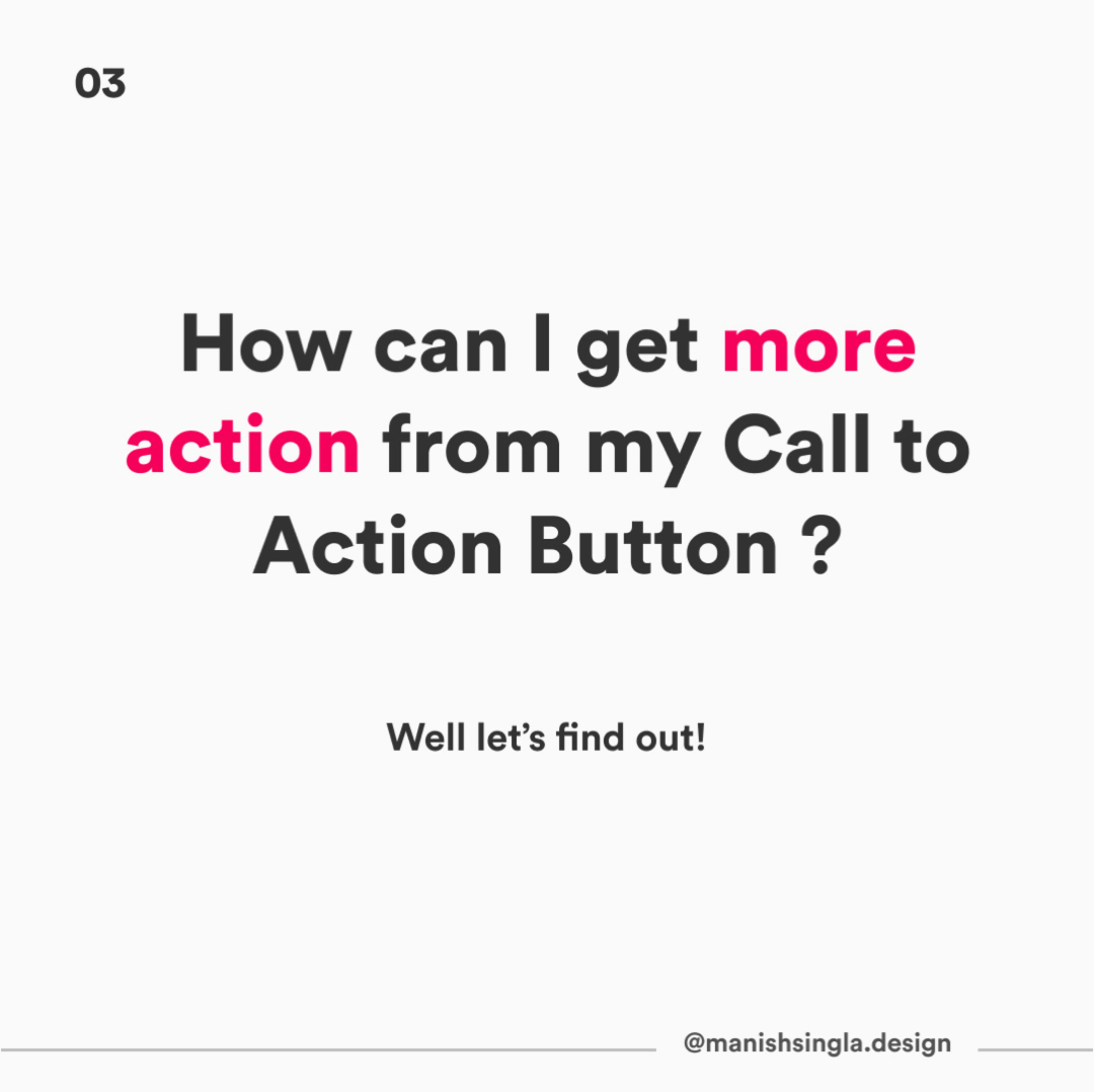 How can I get more action from my CTA button?