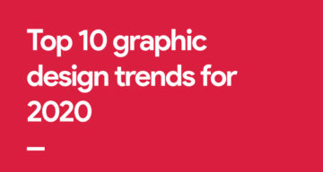 Top 10 Graphic Design Trends For 2020