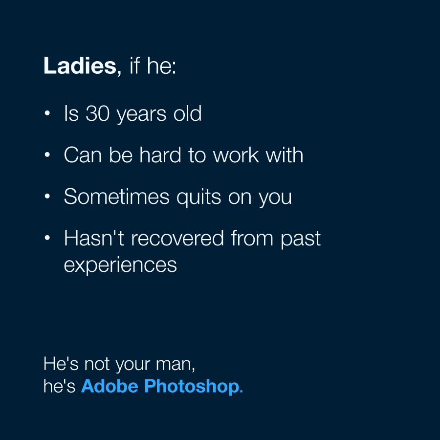 Ladies, he's not your man, he's Adobe Photoshop