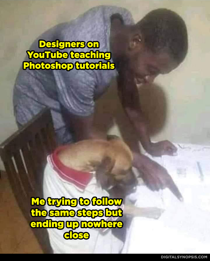 Designers on YouTube teaching Photoshop tutorials - Me trying to follow the same step but ending up nowhere close