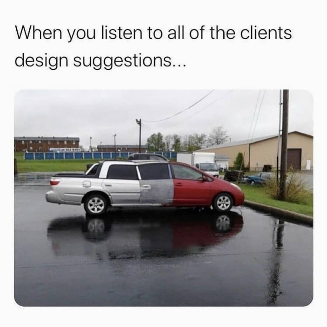 When you listen to all of the client's design suggestions...
