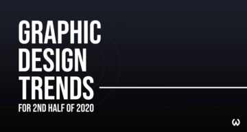 Graphic Design Trends For The Second Half Of 2020